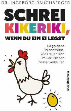 Schrei Kikeriki, wenn du ein Ei legst (eBook, ePUB) - Rauchberger, Ingeborg