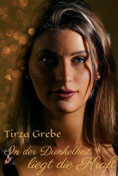 In der Dunkelheit liegt die Kraft (eBook, ePUB) - Grebe, Tirza