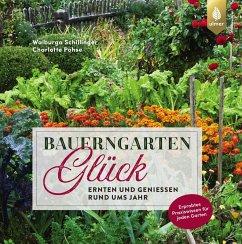 Bauerngartenglück (eBook, ePUB) - Schillinger, Walburga; Pohse, Charlotte