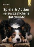 Spiele und Action für ausgeglichene Hütehunde (eBook, ePUB)