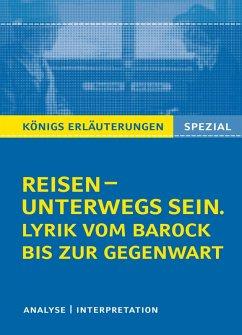 Reisen - unterwegs sein. Lyrik vom Barock bis zur Gegenwart. Königs Erläuterungen Spezial. (eBook, PDF) - Bernhardt, Rüdiger