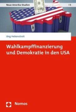 Wahlkampffinanzierung und Demokratie in den USA - Hebenstreit, Jörg
