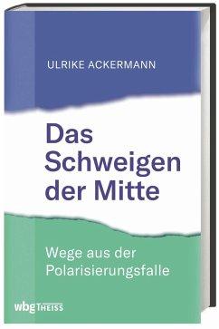Das Schweigen der Mitte - Ackermann, Ulrike