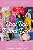 Play Big, Brand Bold: It's Your Time to Step Up, Show Up and Stand Out! (eBook, ePUB)