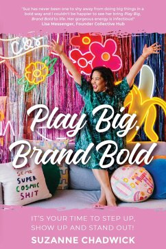 Play Big, Brand Bold: It's Your Time to Step Up, Show Up and Stand Out! (eBook, ePUB) - Chadwick, Suzanne