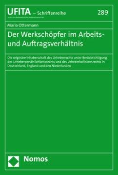 Der Werkschöpfer im Arbeits- und Auftragsverhältnis - Ottermann, Maria