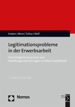 Legitimationsprobleme in der Erwerbsarbeit - Kratzer, Nick; Menz, Wolfgang; Tullius, Knut; Wolf, Harald