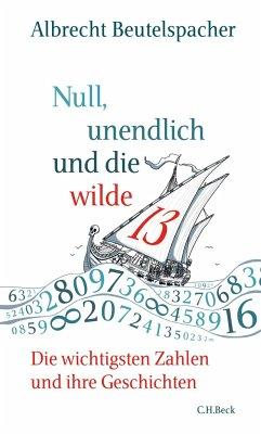 Null, unendlich und die wilde 13 - Beutelspacher, Albrecht