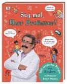 Sag mal, Herr Professor!