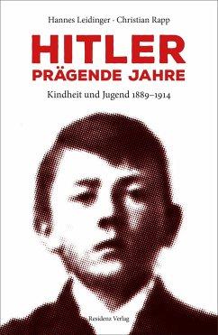 Hitler - prägende Jahre - Rapp, Christian; Leidinger, Hannes