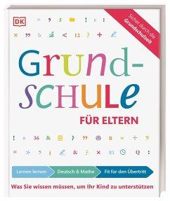 Grundschule für Eltern: Lernen lernen, Deutsch und Mathe, Fit für den Übertritt - Essigkrug, Ursula; Schieckel, Anne