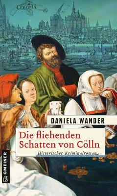 Die fliehenden Schatten von Cölln - Wander, Daniela