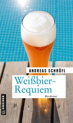 Weißbier-Requiem / Der Sanktus muss ermitteln Bd.5 - Schröfl, Andreas