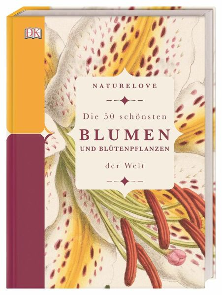 Naturelove. Die 50 schönsten Blumen und Blütenpflanzen der Welt