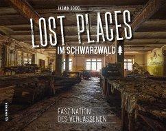 Lost Places im Schwarzwald - Seidel, Jasmin
