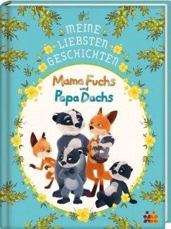 Mama Fuchs und Papa Dachs. Meine liebsten Geschichten