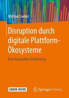 Disruption durch digitale Plattform-Ökosysteme - Jaekel, Michael