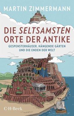 Die seltsamsten Orte der Antike - Zimmermann, Martin