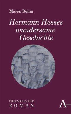 Hermann Hesses wundersame Geschichte - Bohm, Maren