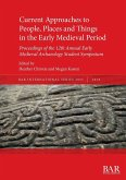 Current Approaches to People, Places and Things in the Early Medieval Period: Proceedings of the 12th Annual Early Medieval Archaeology Student Sympos