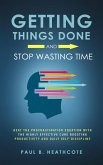 Getting Things Done and Stop Wasting Time: Beat the Procrastination Equation with the Highly Effective Cure Boosting Productivity and Daily Self-Discipline (eBook, ePUB)