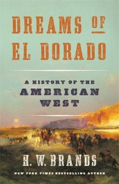 Dreams of El Dorado: A History of the American West - Brands, H. W.