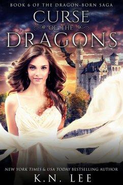 Curse of the Dragons (Dragon Born Saga, #6) (eBook, ePUB) - Lee, K. N.