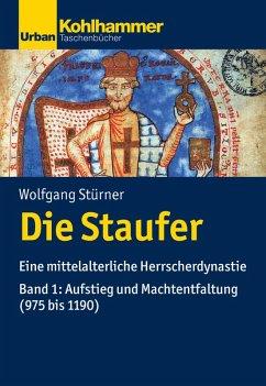Die Staufer (eBook, PDF) - Stürner, Wolfgang