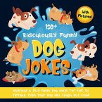 130+ Ridiculously Funny Dog Jokes. Hilarious & Silly Clean Dog Jokes for Kids. So Terrible, Even Your Dog Will Laugh Out Loud! (With Pictures!) (eBook, ePUB)