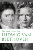Die zwei Leben des Ludwig van Beethoven (eBook, ePUB)