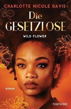 Wild Flower - Die Gesetzlose / The Good Luck Girls Bd.1