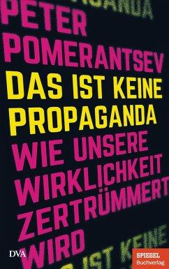 Das ist keine Propaganda (eBook, ePUB) - Pomerantsev, Peter