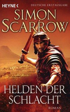 Helden der Schlacht / Rom-Serie Bd.18 (eBook, ePUB) - Scarrow, Simon