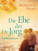Die Ehe des Dr. Jorg - Liebesroman (eBook, ePUB)