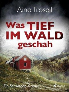 Was tief im Wald geschah - Ein Schweden-Krimi (eBook, ePUB) - Trosell, Aino