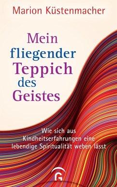 Mein fliegender Teppich des Geistes (eBook, ePUB) - Küstenmacher, Marion