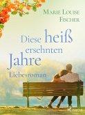 Diese heiß ersehnten Jahre - Liebesroman (eBook, ePUB)