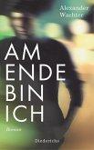 Am Ende bin ich / Prosathek Bd.2 (eBook, ePUB)