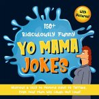 150+ Ridiculously Funny Yo Mama Jokes. Hilarious & Silly Yo Momma Jokes So Terrible, Even Your Mum Will Laugh Out Loud! (With Pictures) (eBook, ePUB)