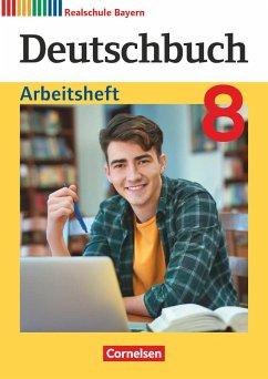 Deutschbuch 8. Jahrgangsstufe - Realschule Bayern - Arbeitsheft mit Lösungen