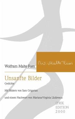 Unsanfte Bilder - Fues, Wolfram Malte