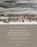 Mit Napoleon im Russlandfeldzug 1812 Chronik. Chronik eines Desasters