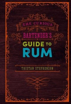 The Curious Bartender's Guide to Rum - Stephenson, Tristan