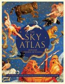 The Sky Atlas: The Greatest Maps, Myths, and Discoveries of the Universe