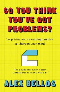 So You Think You've Got Problems? (eBook, ePUB) - Bellos, Alex