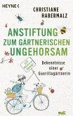 Anstiftung zum gärtnerischen Ungehorsam (eBook, ePUB)