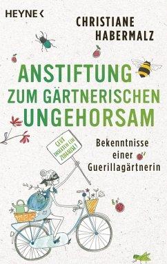 Anstiftung zum gärtnerischen Ungehorsam (eBook, ePUB) - Habermalz, Christiane