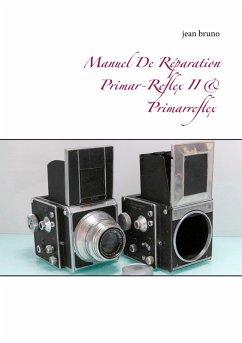 Manuel De Réparation Primar-Reflex II & Primarreflex (eBook, ePUB) - Bruno, Jean
