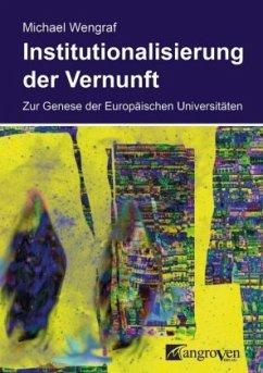 Institutionalisierung der Vernunft - Wengraf, Michael
