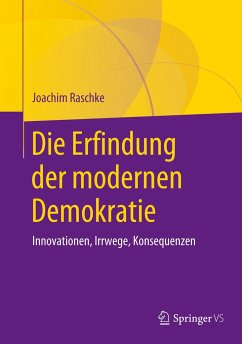 Die Erfindung der modernen Demokratie - Raschke, Joachim
